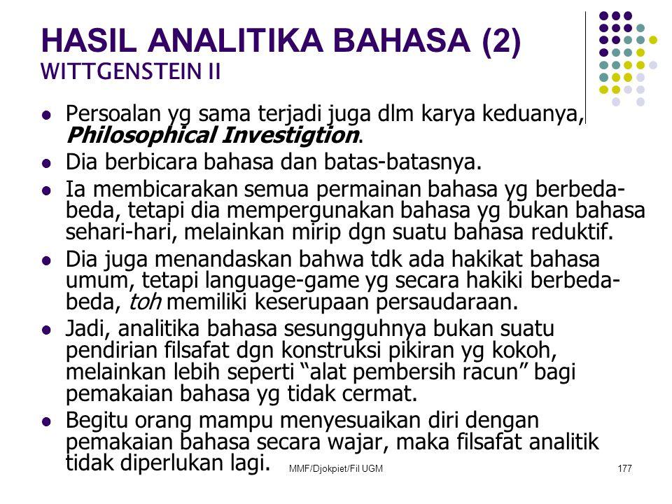 HASIL ANALITIKA BAHASA (2) WITTGENSTEIN II  Persoalan yg sama terjadi juga dlm karya keduanya, Philosophical Investigtion.  Dia berbicara bahasa dan