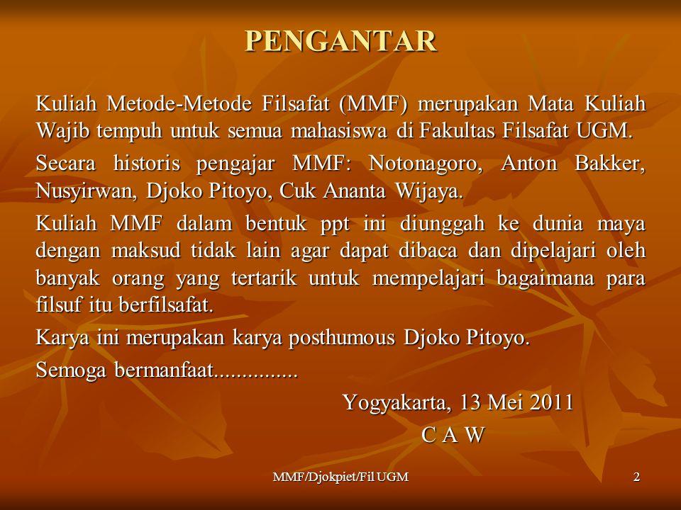 PENGANTAR Kuliah Metode-Metode Filsafat (MMF) merupakan Mata Kuliah Wajib tempuh untuk semua mahasiswa di Fakultas Filsafat UGM. Secara historis penga