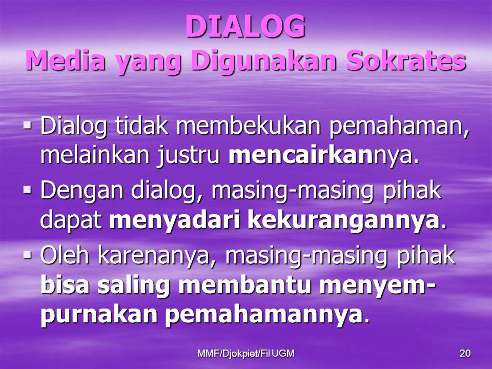 DIALOG Media yang Digunakan Sokrates  Dialog tidak membekukan pemahaman, melainkan justru mencairkannya.  Dengan dialog, masing-masing pihak dapat m