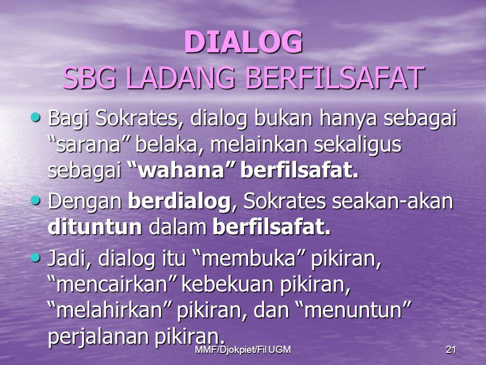 """DIALOG SBG LADANG BERFILSAFAT • Bagi Sokrates, dialog bukan hanya sebagai """"sarana"""" belaka, melainkan sekaligus sebagai """"wahana"""" berfilsafat. • Dengan"""