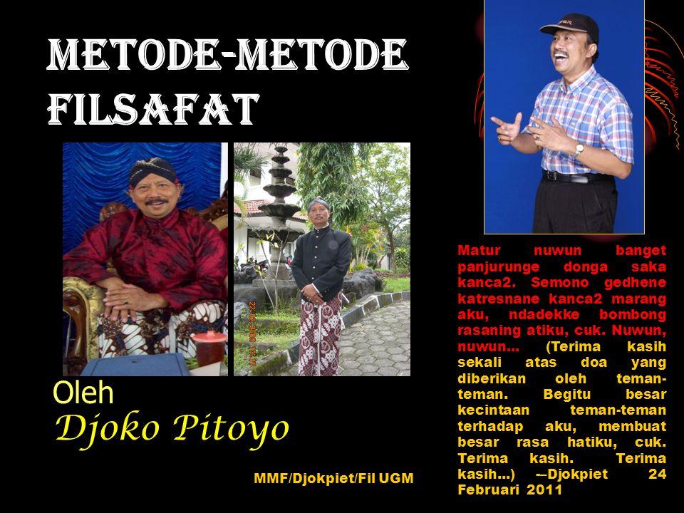 Metode-metodeFilsafat Oleh Djoko Pitoyo Matur nuwun banget panjurunge donga saka kanca2. Semono gedhene katresnane kanca2 marang aku, ndadekke bombong