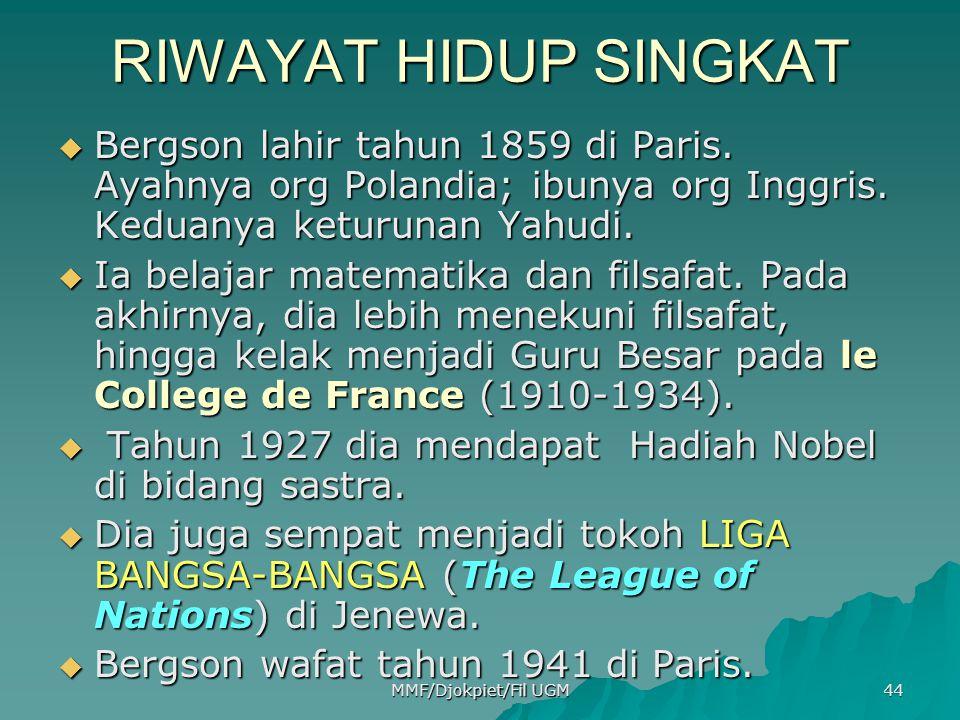 RIWAYAT HIDUP SINGKAT  Bergson lahir tahun 1859 di Paris. Ayahnya org Polandia; ibunya org Inggris. Keduanya keturunan Yahudi.  Ia belajar matematik