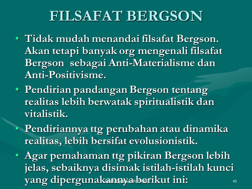FILSAFAT BERGSON •Tidak mudah menandai filsafat Bergson. Akan tetapi banyak org mengenali filsafat Bergson sebagai Anti-Materialisme dan Anti-Positivi