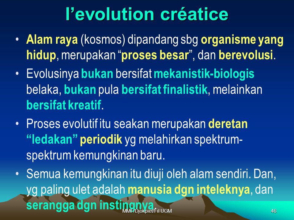 """l'evolution créatice • Alam raya (kosmos) dipandang sbg organisme yang hidup, merupakan """" proses besar """", dan berevolusi. •Evolusinya bukan bersifat m"""