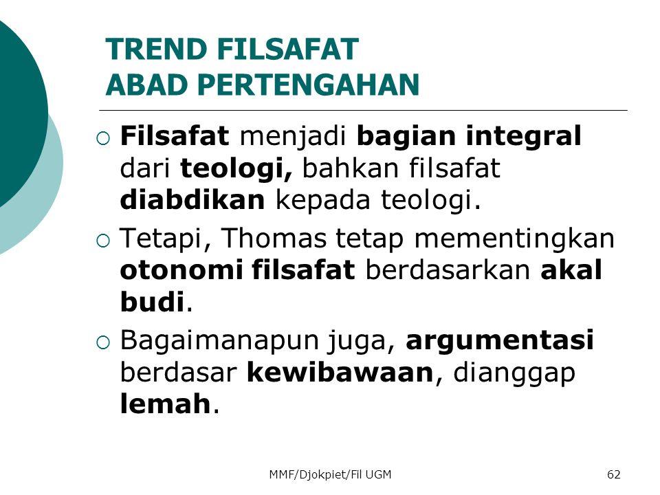 TREND FILSAFAT ABAD PERTENGAHAN  Filsafat menjadi bagian integral dari teologi, bahkan filsafat diabdikan kepada teologi.  Tetapi, Thomas tetap meme