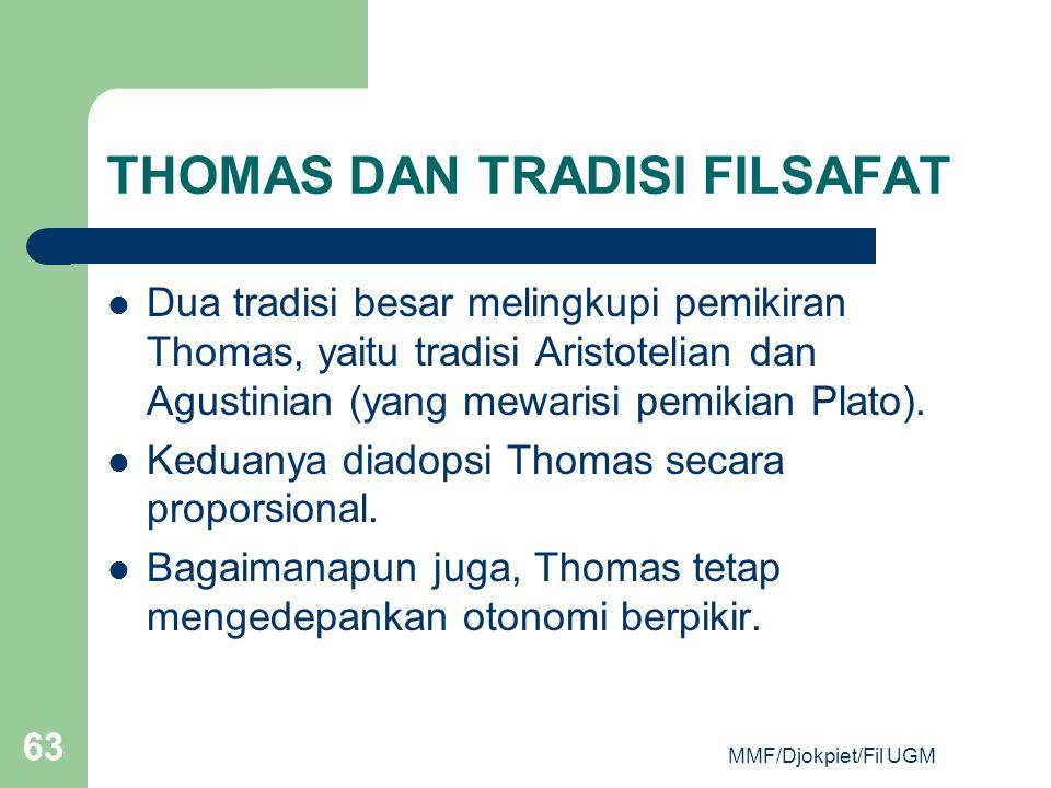 THOMAS DAN TRADISI FILSAFAT  Dua tradisi besar melingkupi pemikiran Thomas, yaitu tradisi Aristotelian dan Agustinian (yang mewarisi pemikian Plato).