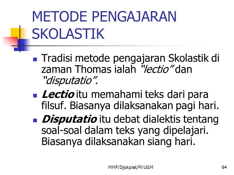 "METODE PENGAJARAN SKOLASTIK  Tradisi metode pengajaran Skolastik di zaman Thomas ialah ""lectio"" dan ""disputatio"".  Lectio itu memahami teks dari par"