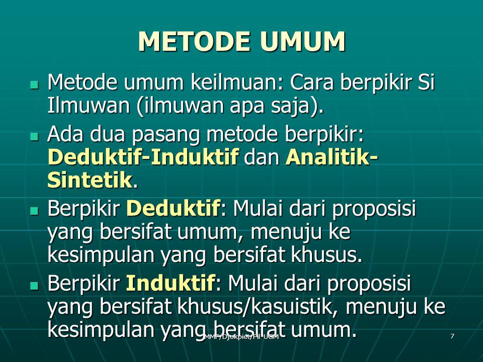 METODE UMUM  Metode umum keilmuan: Cara berpikir Si Ilmuwan (ilmuwan apa saja).  Ada dua pasang metode berpikir: Deduktif-Induktif dan Analitik- Sin
