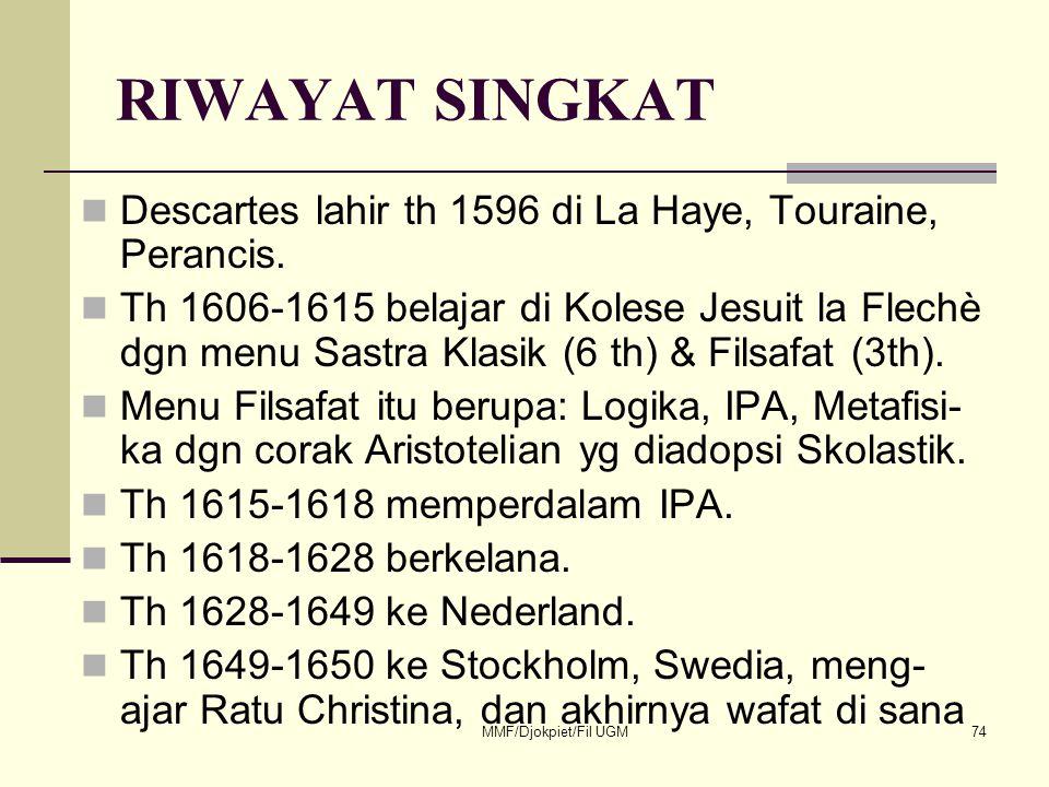 RIWAYAT SINGKAT  Descartes lahir th 1596 di La Haye, Touraine, Perancis.  Th 1606-1615 belajar di Kolese Jesuit la Flechè dgn menu Sastra Klasik (6