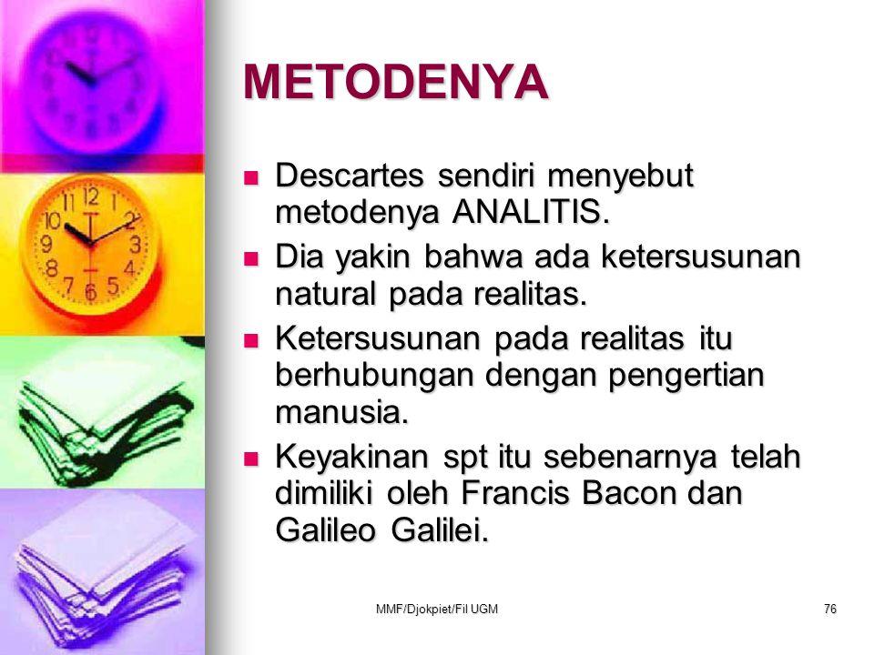 METODENYA  Descartes sendiri menyebut metodenya ANALITIS.  Dia yakin bahwa ada ketersusunan natural pada realitas.  Ketersusunan pada realitas itu