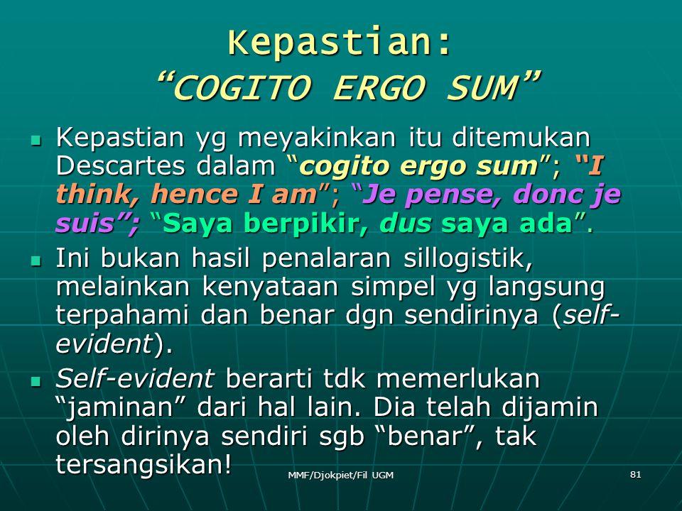 "Kepastian: ""COGITO ERGO SUM""  Kepastian yg meyakinkan itu ditemukan Descartes dalam ""cogito ergo sum""; ""I think, hence I am""; ""Je pense, donc je suis"