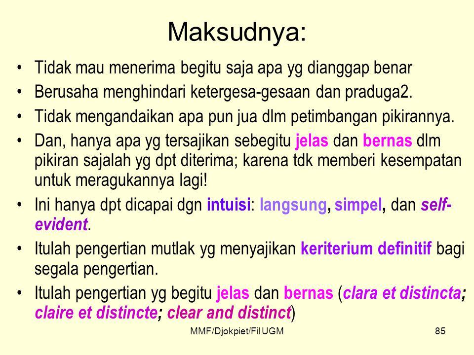 Maksudnya: •Tidak mau menerima begitu saja apa yg dianggap benar •Berusaha menghindari ketergesa-gesaan dan praduga2. •Tidak mengandaikan apa pun jua