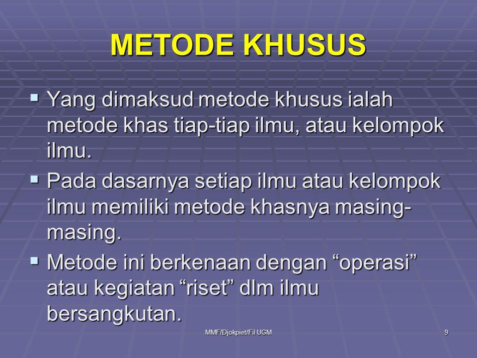 METODE KHUSUS  Yang dimaksud metode khusus ialah metode khas tiap-tiap ilmu, atau kelompok ilmu.  Pada dasarnya setiap ilmu atau kelompok ilmu memil