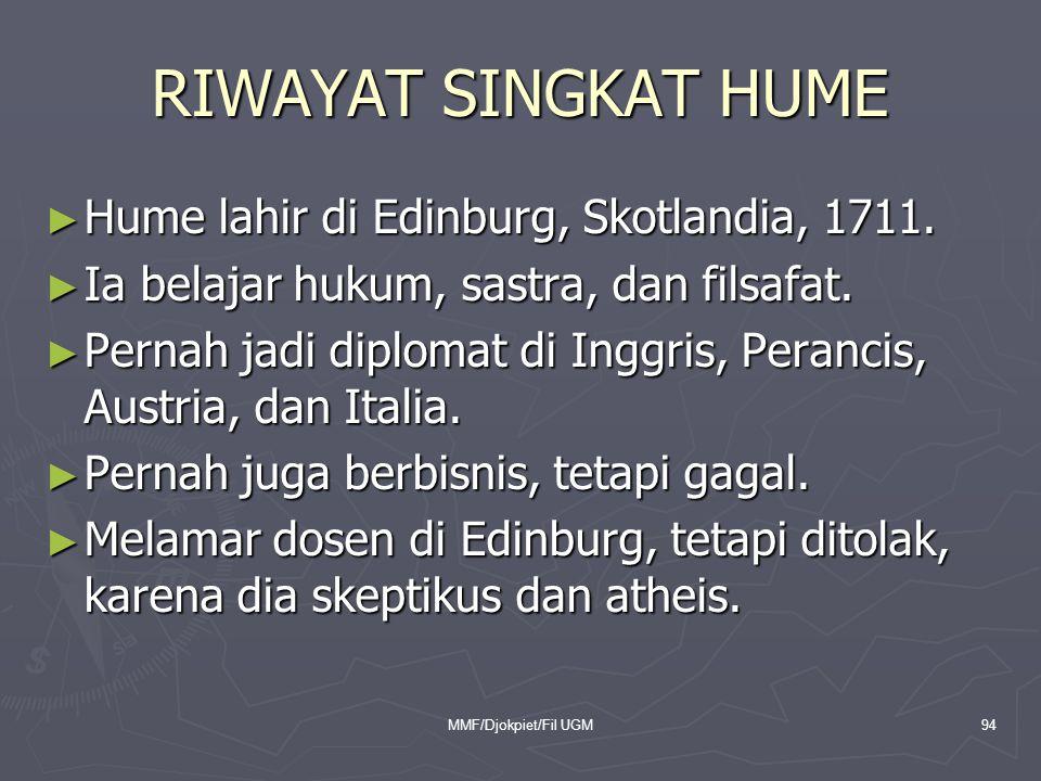 RIWAYAT SINGKAT HUME ► Hume lahir di Edinburg, Skotlandia, 1711. ► Ia belajar hukum, sastra, dan filsafat. ► Pernah jadi diplomat di Inggris, Perancis