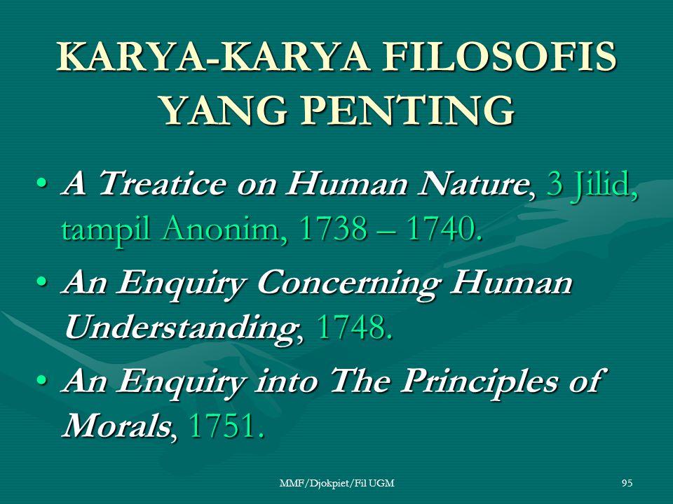 KARYA-KARYA FILOSOFIS YANG PENTING •A Treatice on Human Nature, 3 Jilid, tampil Anonim, 1738 – 1740. •An Enquiry Concerning Human Understanding, 1748.