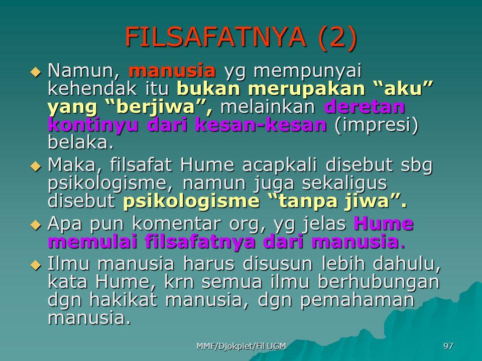"""FILSAFATNYA (2)  Namun, manusia yg mempunyai kehendak itu bukan merupakan """"aku"""" yang """"berjiwa"""", melainkan deretan kontinyu dari kesan-kesan (impresi)"""