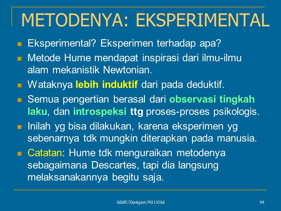 METODENYA: EKSPERIMENTAL  Eksperimental? Eksperimen terhadap apa?  Metode Hume mendapat inspirasi dari ilmu-ilmu alam mekanistik Newtonian.  Watakn