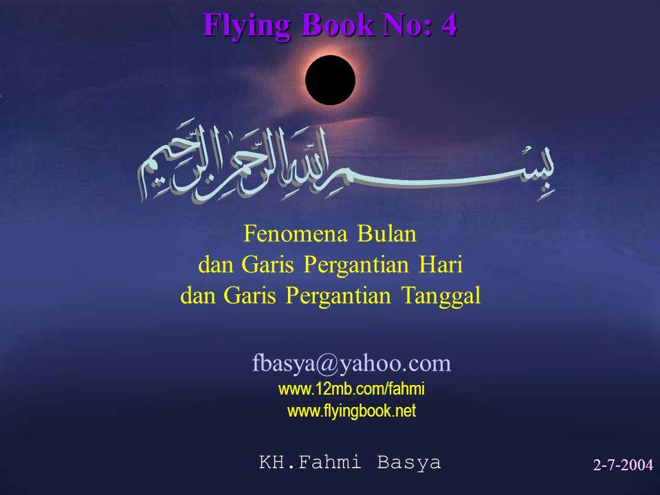 Flying Book No: 4 Fenomena Bulan dan Garis Pergantian Hari dan Garis Pergantian Tanggal fbasya@yahoo.com www.12mb.com/fahmi www.flyingbook.net KH.Fahm