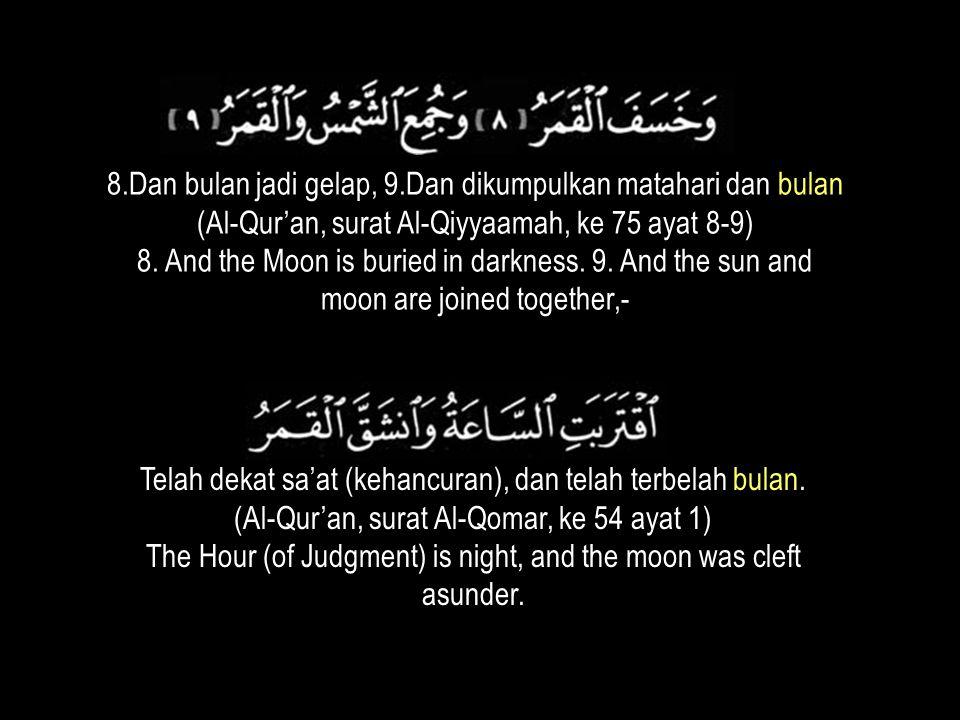 Telah dekat sa'at (kehancuran), dan telah terbelah bulan. (Al-Qur'an, surat Al-Qomar, ke 54 ayat 1) The Hour (of Judgment) is night, and the moon was