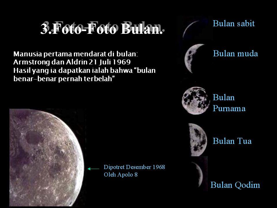 """3.Foto-Foto Bulan. Manusia pertama mendarat di bulan: Armstrong dan Aldrin 21 Juli 1969 Hasil yang ia dapatkan ialah bahwa """"bulan benar-benar pernah t"""