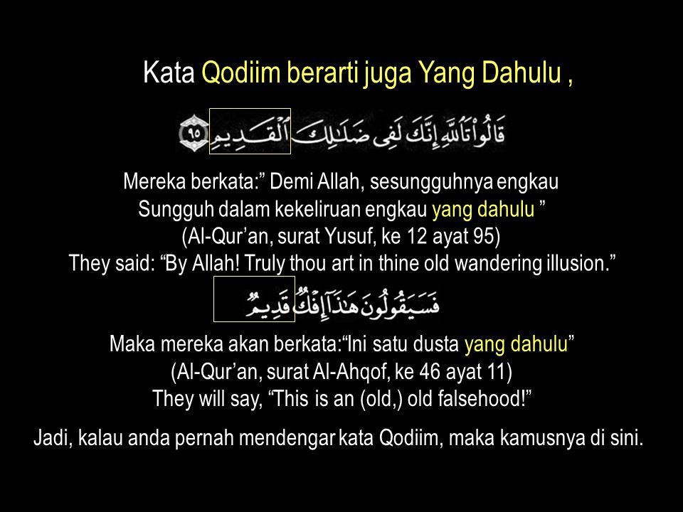 """Mereka berkata:"""" Demi Allah, sesungguhnya engkau Sungguh dalam kekeliruan engkau yang dahulu """" (Al-Qur'an, surat Yusuf, ke 12 ayat 95) They said: """"By"""
