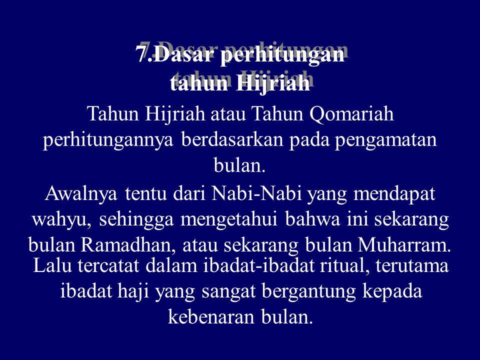 7.Dasar perhitungan tahun Hijriah 7.Dasar perhitungan tahun Hijriah Tahun Hijriah atau Tahun Qomariah perhitungannya berdasarkan pada pengamatan bulan