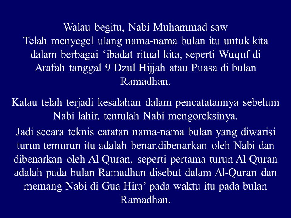 Walau begitu, Nabi Muhammad saw Telah menyegel ulang nama-nama bulan itu untuk kita dalam berbagai 'ibadat ritual kita, seperti Wuquf di Arafah tangga