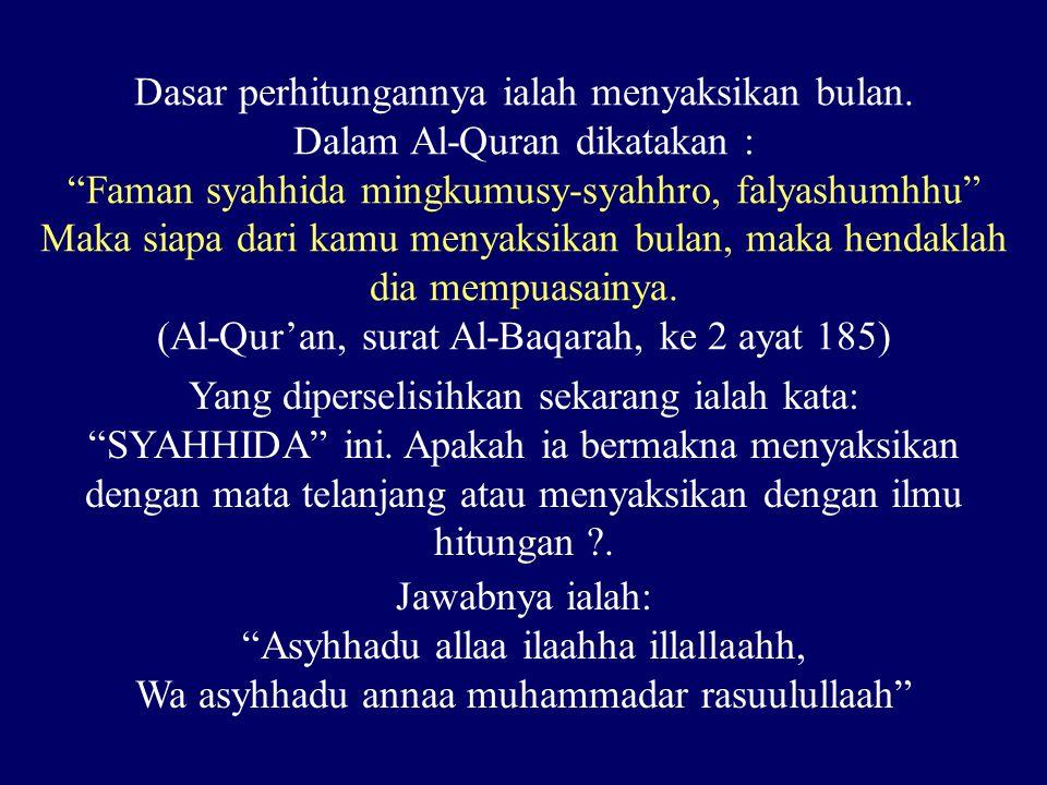 """Dasar perhitungannya ialah menyaksikan bulan. Dalam Al-Quran dikatakan : """"Faman syahhida mingkumusy-syahhro, falyashumhhu"""" Maka siapa dari kamu menyak"""