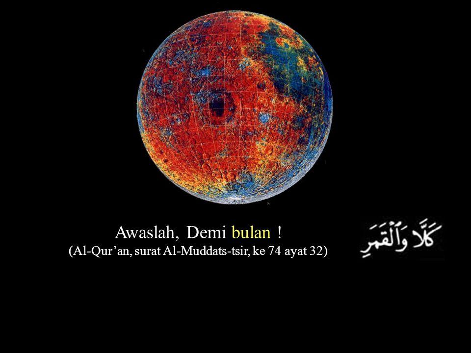 Awaslah, Demi bulan ! (Al-Qur'an, surat Al-Muddats-tsir, ke 74 ayat 32)