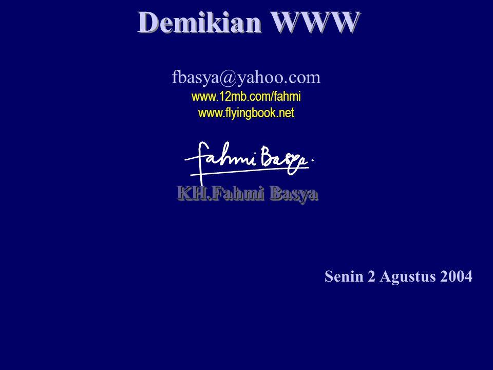Demikian WWW KH.Fahmi Basya fbasya@yahoo.com www.12mb.com/fahmi www.flyingbook.net Senin 2 Agustus 2004