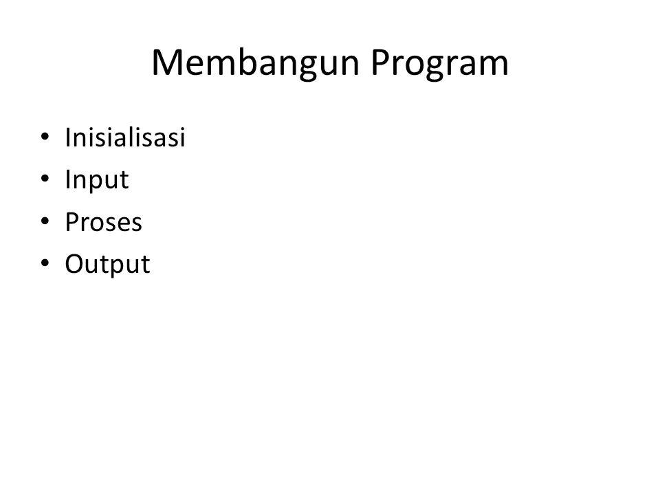 Membangun Program • Inisialisasi • Input • Proses • Output