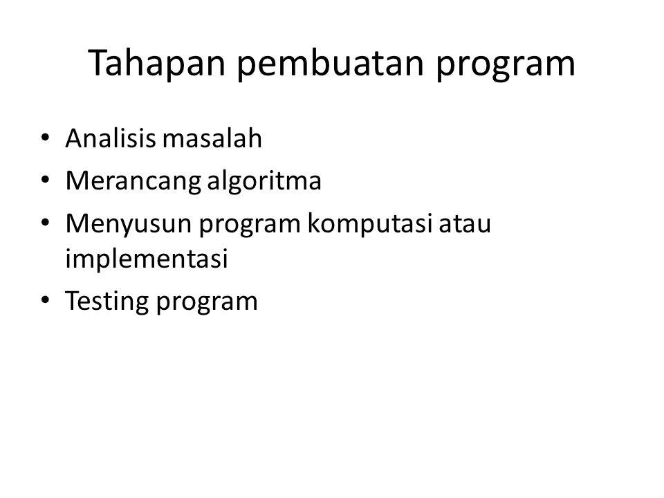 • Menyusun program diperlukan bahasa pemrograman (programming language) • bahasa pemrograman adalah suatu tatacara atau prosedur yang digunakan untuk menulis atau menyusun program • Pemrograman (programming): proses mengimplementasikan algoritma dengan menyusun program komputasi dengan menggunakan bahasa pemrograman