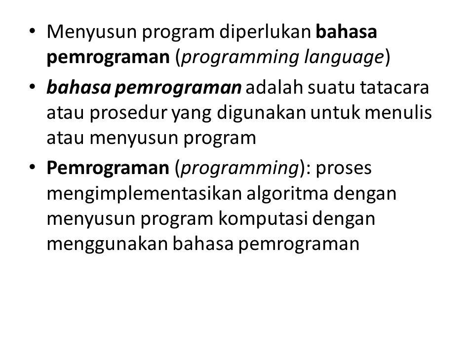 Bahasa pemrograman • Bahasa pemrograman mempunyai (1) syntax, (2) semantik • Syntax : aturan gramatikal (tata bahasa) yang mengatur tata cara penulisan kata, ekspresi, pernyataan (statemen) dari bahasa pemrograman • semantik : aturan-aturan yang berkaitan untuk menyatakan arti atau makna dari kata, ekspresi atau statemen • bahasa pemrograman juga berfungsi sebagai alat komunikasi antara programmer (pembuat program) dengan komputer