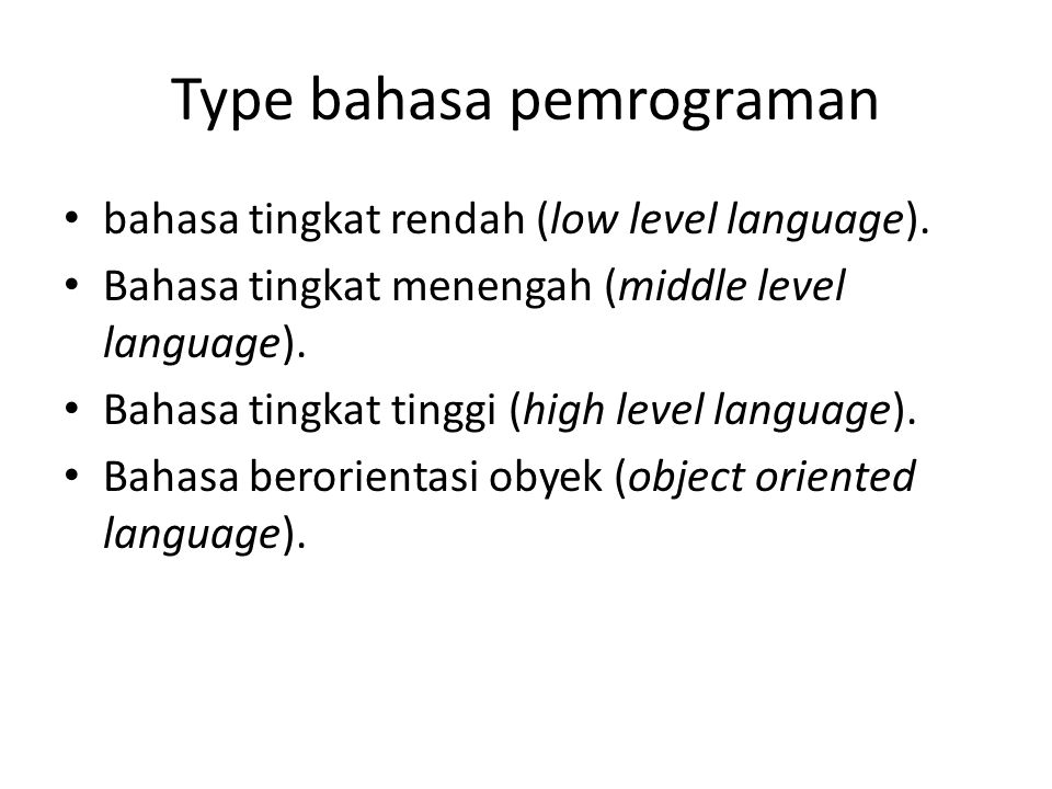 Type bahasa pemrograman • bahasa tingkat rendah (low level language). • Bahasa tingkat menengah (middle level language). • Bahasa tingkat tinggi (high