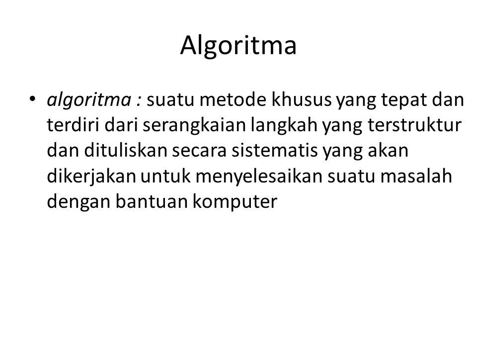 Algoritma • algoritma : suatu metode khusus yang tepat dan terdiri dari serangkaian langkah yang terstruktur dan dituliskan secara sistematis yang aka