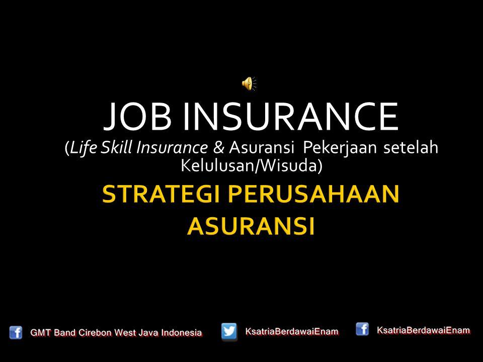 JOB INSURANCE (Life Skill Insurance & Asuransi Pekerjaan setelah Kelulusan/Wisuda)
