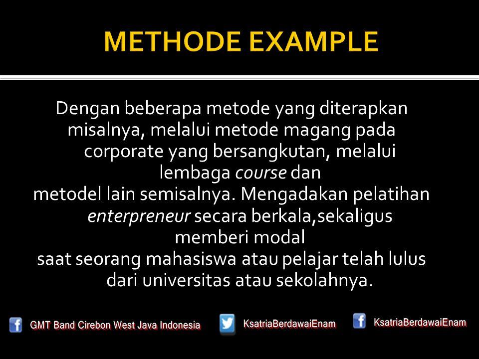 Dengan beberapa metode yang diterapkan misalnya, melalui metode magang pada corporate yang bersangkutan, melalui lembaga course dan metodel lain semisalnya.