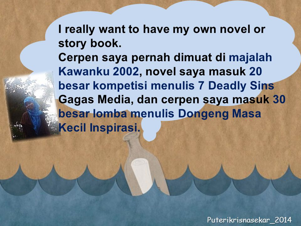 I really want to have my own novel or story book.