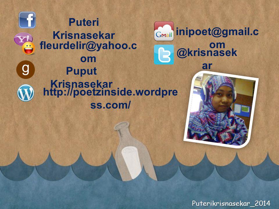 Puteri Krisnasekar fleurdelir@yahoo.c om inipoet@gmail.c om @krisnasek ar http://poetzinside.wordpre ss.com/ Puput Krisnasekar Puterikrisnasekar_2014