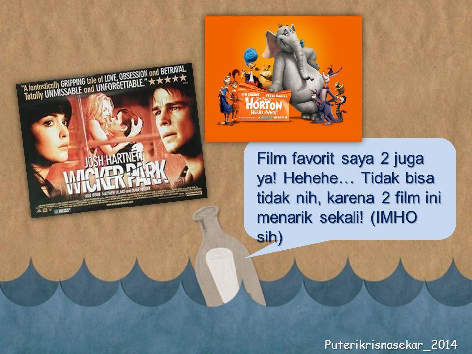 Film favorit saya 2 juga ya. Hehehe… Tidak bisa tidak nih, karena 2 film ini menarik sekali.