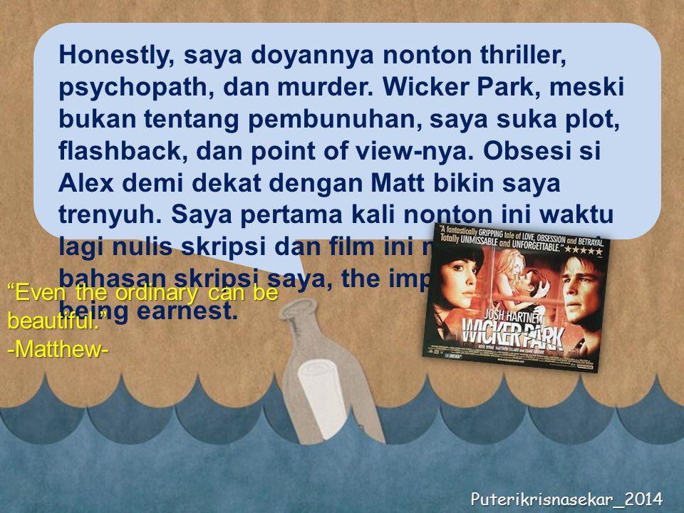 Honestly, saya doyannya nonton thriller, psychopath, dan murder.