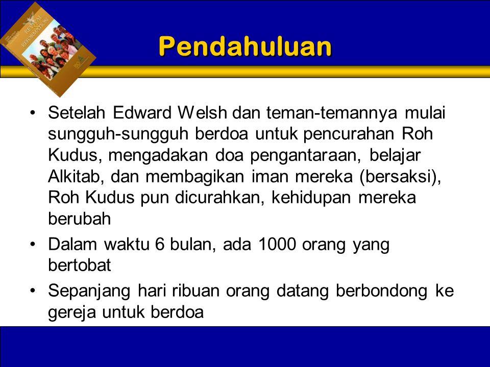 Pendahuluan •Setelah Edward Welsh dan teman-temannya mulai sungguh-sungguh berdoa untuk pencurahan Roh Kudus, mengadakan doa pengantaraan, belajar Alk