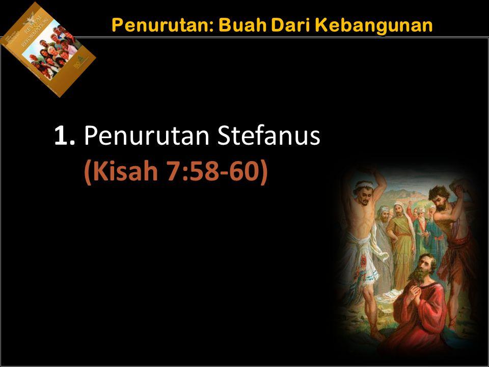b b Understand the purposes of marriage Penurutan: Buah Dari Kebangunan 1. Penurutan Stefanus (Kisah 7:58-60)