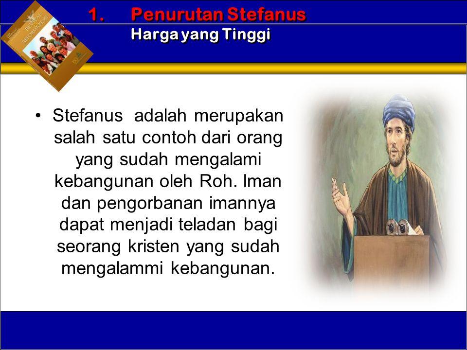 •Stefanus adalah merupakan salah satu contoh dari orang yang sudah mengalami kebangunan oleh Roh. Iman dan pengorbanan imannya dapat menjadi teladan b