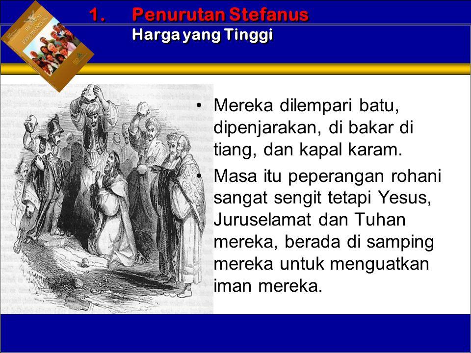•Mereka dilempari batu, dipenjarakan, di bakar di tiang, dan kapal karam. •Masa itu peperangan rohani sangat sengit tetapi Yesus, Juruselamat dan Tuha