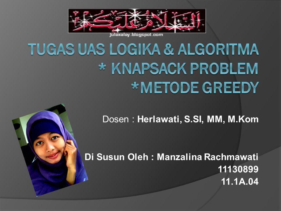Dosen : Herlawati, S.SI, MM, M.Kom Di Susun Oleh : Manzalina Rachmawati 11130899 11.1A.04