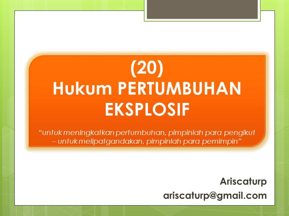 (20) Hukum PERTUMBUHAN EKSPLOSIF untuk meningkatkan pertumbuhan, pimpinlah para pengikut – untuk melipatgandakan, pimpinlah para pemimpin (20) Hukum PERTUMBUHAN EKSPLOSIF untuk meningkatkan pertumbuhan, pimpinlah para pengikut – untuk melipatgandakan, pimpinlah para pemimpin Ariscaturp ariscaturp@gmail.com
