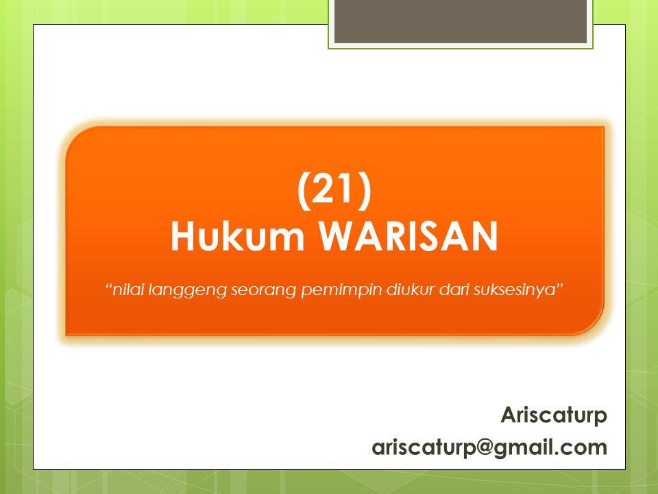 (21) Hukum WARISAN nilai langgeng seorang pemimpin diukur dari suksesinya (21) Hukum WARISAN nilai langgeng seorang pemimpin diukur dari suksesinya Ariscaturp ariscaturp@gmail.com