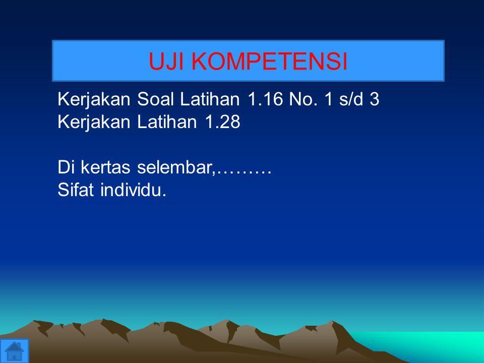 Kerjakan Soal Latihan 1.16 No. 1 s/d 3 Kerjakan Latihan 1.28 Di kertas selembar,……… Sifat individu. UJI KOMPETENSI