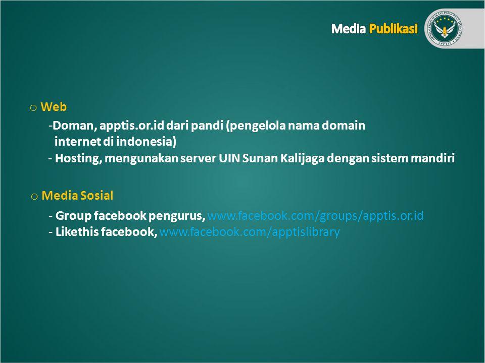o Web -Doman, apptis.or.id dari pandi (pengelola nama domain internet di indonesia) o Media Sosial - Hosting, mengunakan server UIN Sunan Kalijaga dengan sistem mandiri - Group facebook pengurus, www.facebook.com/groups/apptis.or.id - Likethis facebook, www.facebook.com/apptislibrary